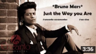 Just the Way you Are (Bruno Mars)